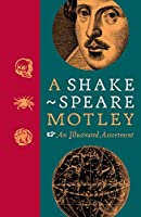 A Shakespeare Motley: An Illustrated Compendium
