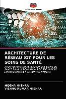 Architecture de Réseau Iot Pour Les Soins de Santé
