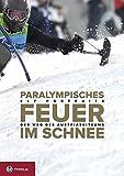 Paralympisches Feuer im Schnee: Der Weg des Austria Ski Team; Elf Portraits
