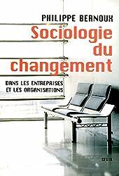 Sociologie du changement - Dans les entreprises et les Organisations de Philippe Bernoux
