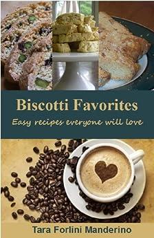 Biscotti Favorites: Easy Recipes Everyone Will Love by [Tara Forlini Manderino]