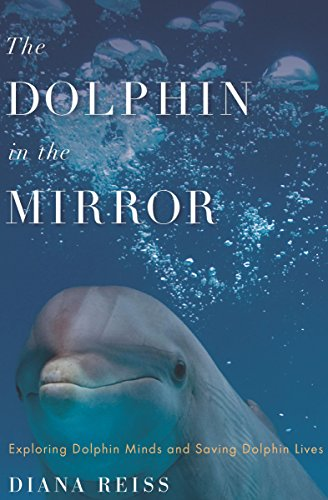 The Dolphin in the Mirror: Exploring Dolphin Minds and Saving Dolphin Lives (English Edition)