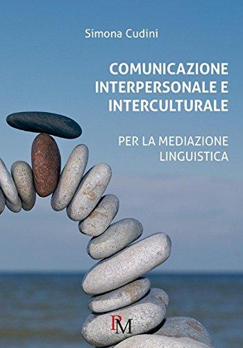 Comunicazione interpersonale e interculturale. Per la mediazione linguistica