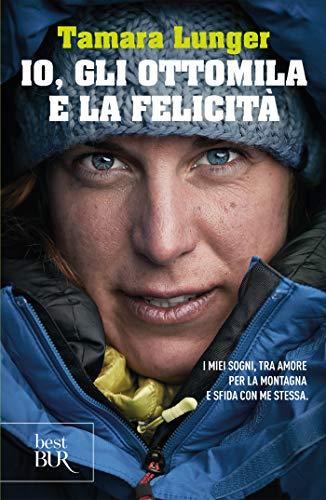 Io, gli ottomila e la felicità: I miei sogni, tra amore per la montagna e sfida con me stessa