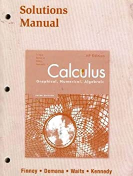 Calculus: Graphical, Numerical, Algebraic: Solutions Manual 0132014149 Book Cover