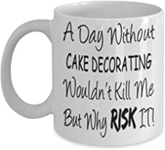 Funny Cake decorating Gifts 11oz Coffee Mug - A Day Without Wouldn't Kill Me - Best Inspirational Gifts and Sarcasm ak3870