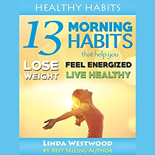 Healthy Habits, Vol 1: 13 Morning Habits That Help You Lose Weight, Feel Energized & Live Healthy! cover art