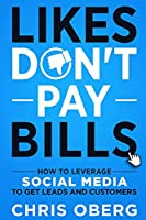 Likes Don't Pay Bills: How to Leverage Social Media to Get Leads and Customers