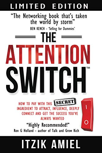 The Attention Switch: How to Pay with this SECRET ingredient to Attract, influence, Deeply Connect and Get the Success You Always Wanted (English ...