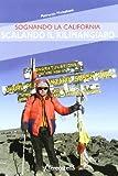 Sognando la California scalando il Kilimangiaro. Ediz. illustrata