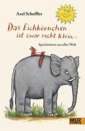 Das Eichhörnchen ist zwar recht klein ...: Sprichwörter aus aller Welt. Deutsche Fassung von Salah Naoura