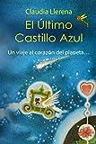 El Último Castillo Azul: Un viaje al corazón del planeta€¦ (Spanish Edition)