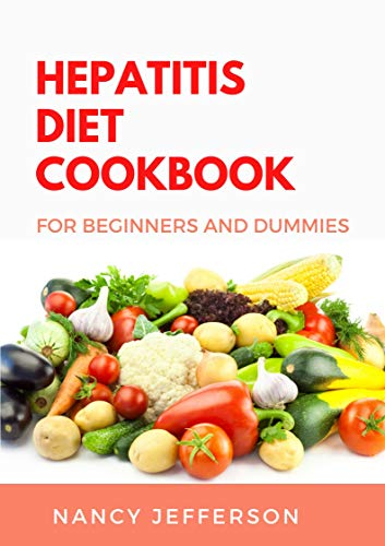 Hepatitis Cookbook For Beginners and Dummies: Delectable recipes that boost liver immunity to prevent hepatitis! (English Edition)