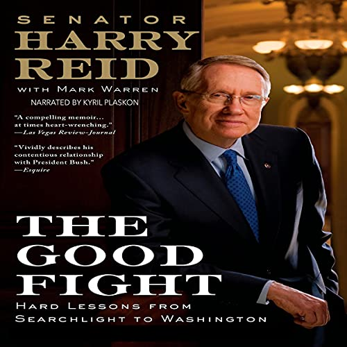 The Good Fight: Hard Lessons from Searchlight to Washington Audiobook By Harry Reid, Mark Warren cover art