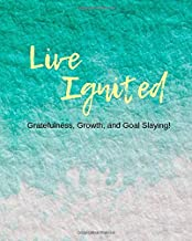 Live Ignited: Journal Your Way To Empowerment And Creating A Life You Love