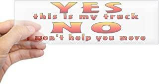 CafePress YES This is My Truck NO I Won't Help You Move 10