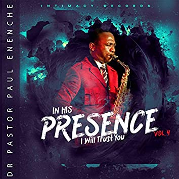 In His Presence (I Will Trust You), Vol 4