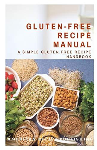 Gluten-Free Recipe Manual: A Simple Gluten Free Recipe Handbook