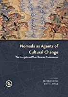 Nomads as Agents of Cultural Change: The Mongols and Their Eurasian Predecessors (Perspectives on the Global Past)