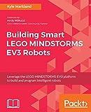Building Smart LEGO MINDSTORMS EV3 Robots: Leverage the LEGO MINDSTORMS EV3 platform to build and program intelligent robots