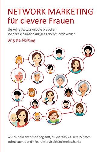 Network Marketing für clevere Frauen: die keine Statussymbole brauchen, sondern ein unabhängiges Leben führen wollen