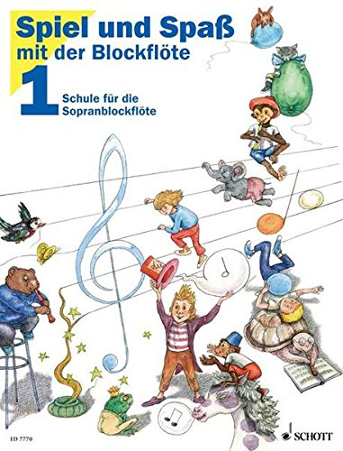 Spiel und Spaß mit der Blockflöte Bd.1: Schule für die Sopranblockflöte (barocke Griffweise)