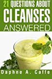 21 Questions About Cleanses Answered