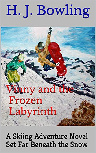 Vinny and the Frozen Labyrinth: A Skiing Adventure Novel Set Far Beneath the Snow (English Edition)
