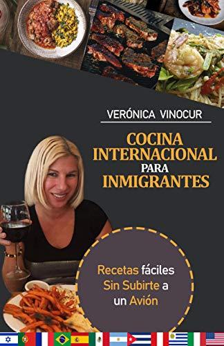 COCINA INTERNACIONAL PARA INMIGRANTES: RECETAS FACILES SIN SUBIRTE A UN AVION