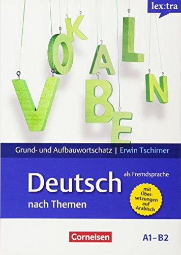 Lextra - Deutsch als Fremdsprache - Grund- und Aufbauwortschatz nach Themen - A1-B2: Lernwörterbuch Grund- und Aufbauwortschatz - Mit arabischer Übersetzung
