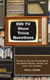 999 TV Show Trivia Questions: Puzzles to Test your Knowledge of the greatest sitcoms, dramas, rom coms, and comedies (English Edition)