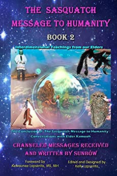 [SunBow TrueBrother, Airis Illustrations, Kelly Lapseritis, Kewaunee Lapseritis]のThe Sasquatch Message to Humanity: Book 2: Interdimensional Teachings from our Elders (English Edition)