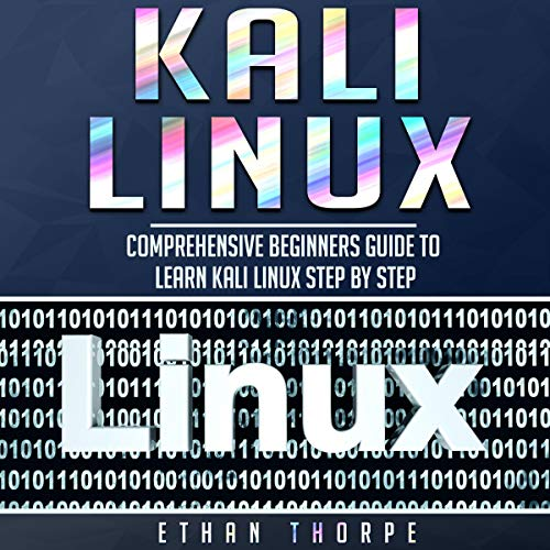 Kali Linux: Comprehensive Beginners Guide to Learn Kali Linux Step by Step cover art