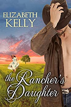The Rancher's Daughter by [Elizabeth Kelly]