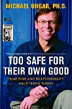Image of Too Safe for Their Own Good: How Risk and Responsibility Help Teens Thrive