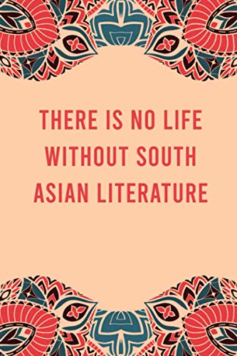 There is no life without south asian literature: lined notebook for writing & note taking, funny journal for south asian literature lovers, ... gag gift for women men teen coworker friend