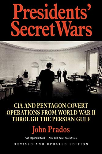 Presidents' Secret Wars: CIA and Pentagon Covert Operations from World War II Through the Persian Gulf War