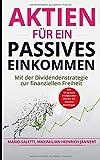 Aktien für ein passives Einkommen: Mit der Dividendenstrategie zur finanziellen Freiheit + die 10 besten Dividenden Aktien für Börsen-Einsteiger ... Immobilien und Aktien für Einsteiger, Band 6) - Mario Saletti
