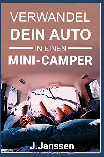 Verwandel dein Auto in einen Minicamper: Bauanleitung für den Camping- Ausbau deines Fahrzeugs  In einfachen Schritten zum Campervan