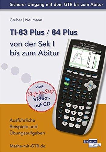TI-83 Plus / TI-84 Plus von der Sek I bis zum Abitur: Ausführliche Beispiele und Übungsaufgaben. Mit vielen Step-by-Step Videos auf CD