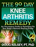 The 90 Day Knee Arthritis Remedy: An Uncommon Guide to Switching On Your Body's Natural Healing Power (English Edition)