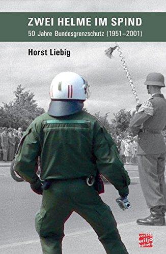 Zwei Helme im Spind: 50 Jahre Bundesgrenzschutz (1951 - 2001)