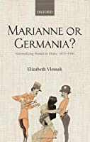 Marianne or Germania?: Nationalizing Women in Alsace, 1870-1946