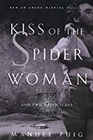 Kiss of the Spider Woman: And Two Other Plays