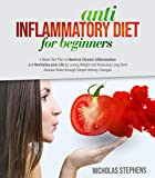 Anti-Inflammatory Diet for Beginners: 4-Week Diet Plan to Reverse Chronic Inflammation and Revitalize your Life by Losing Weight and Reducing Long-Term Disease Risks through Simple Dietary Changes