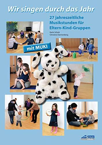 Wir singen durch das Jahr - Praxishandbuch: 27 jahreszeitliche Musikstunden für Eltern-Kind-Gruppen (Kinder . MUKI . Musik: Singen und Musizieren mit ... im Kindergarten und in Eltern-Kind-Gruppen)