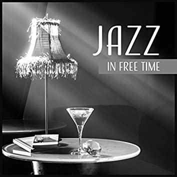 Jazz in Free Time – Moody Jazz for Meet with Friends, Calm Yourself, Rest & Relaxation