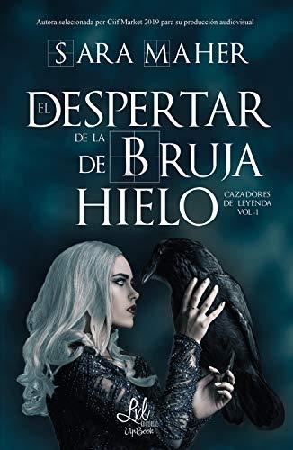 El despertar de la bruja de hielo (Trilogía Cazadores de leyenda nº 1) (Spanish Edition) de [Sara Maher, Editorial LxL]