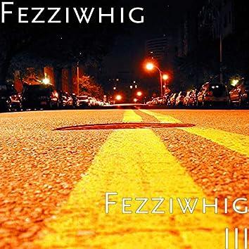 Fezziwhig III