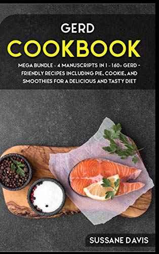 GERD COOKBOOK: MEGA BUNDLE - 4 Manuscripts in 1 - 160+ GERD - friendly recipes including pie, cookie, and smoothies for a delicious and tasty diet
